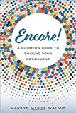 Encore!: A Boomer's Guide to Rocking Your Retirement