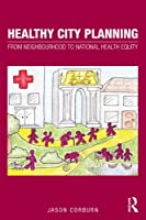 Healthy City Planning: From Neighbourhood to National Health Equity (Planning, History and Environment Series)