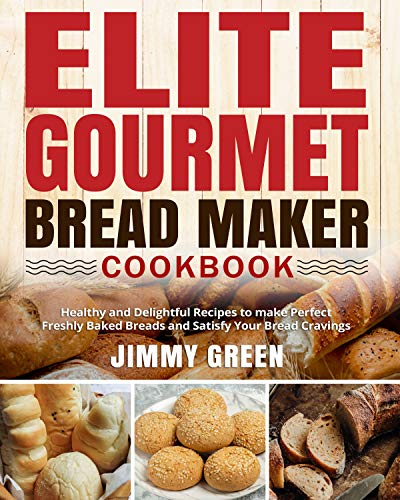 Elite Gourmet Bread Maker Cookbook: Healthy and Delightful Recipes to make Perfect Freshly Baked Breads and Satisfy Your Bread Cravings (English Edition)