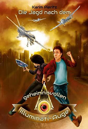Die Jagd nach dem geheimnisvollen Illuminati-Auge: Jugendbuch-Reihe für coole Jungen und abenteuerlustige Mädchen ab 12 Jahren (Geheimnisvolle Jagd)