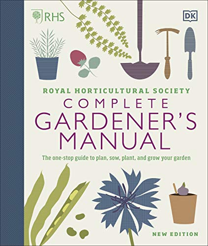 RHS Complete Gardener's Manual: The one-stop guide to plan, sow, plant, and...
