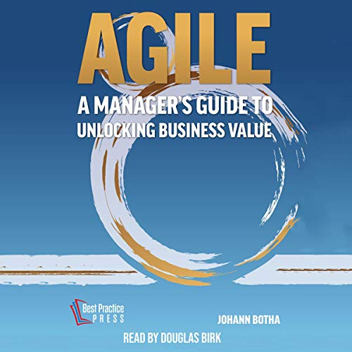 Agile     A Manager's Guide to Unlocking Business Value              By:                                                                                                                                 Johann Botha                               Narrated by:                                                                                                                                 Douglas Birk                      Length: 3 hrs and 5 mins     Not rated yet     Overall 0.0