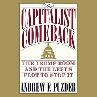 The Capitalist Comeback     The Trump Boom and the Left's Plot to Stop It              Written by:                                                                                                                                 Andrew Puzder                               Narrated by:                                                                                                                                 James Edward Thomas                      Length: 11 hrs and 36 mins     Not rated yet     Overall 0.0