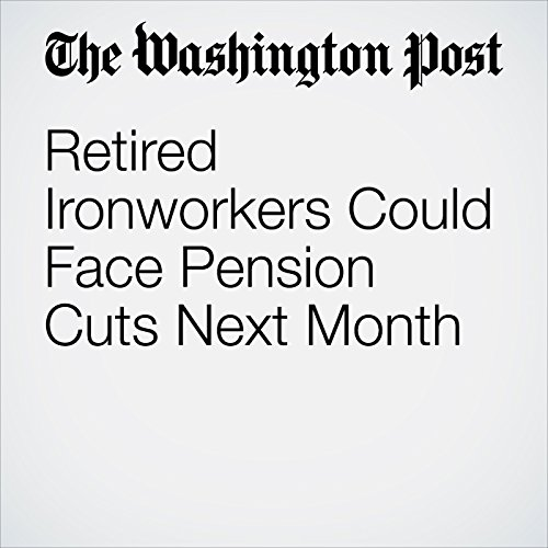 Retired Ironworkers Could Face Pension Cuts Next Month copertina