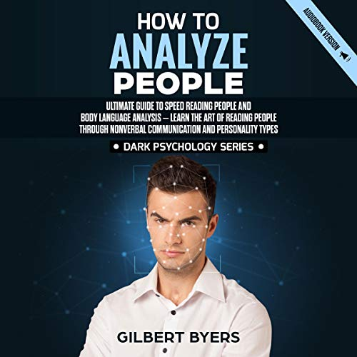 How to Analyze People: Ultimate Guide to Speed Reading People and Body Language Analysis - Learn the Art of Reading People Through Nonverbal Communication and Personality Types cover art