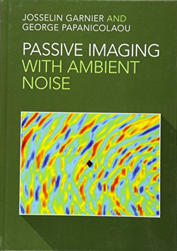 Passive Imaging with Ambient Noise (Cambridge Monographs on Applied and Computational Mathematic)