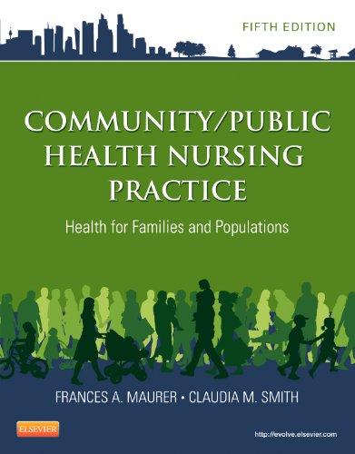 Community/Public Health Nursing Practice: Health for Families and Populations (Maurer, Community/ Public Health Nursing