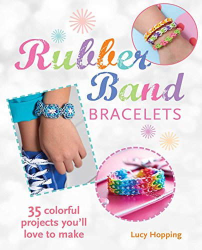 Rubber Band Bracelets: 35 colorful projects you'll love to make (Cico Kidz)