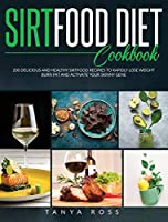 Sirtfood Diet Cookbook: 200 Delicious and Healthy Sirtfood Recipes to Rapidly Lose Weight, Burn Fat, And Activate Your Skinny Gene