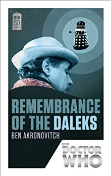 Doctor Who: Remembrance of the Daleks: 50th Anniversary Edition by [Ben Aaronovitch]