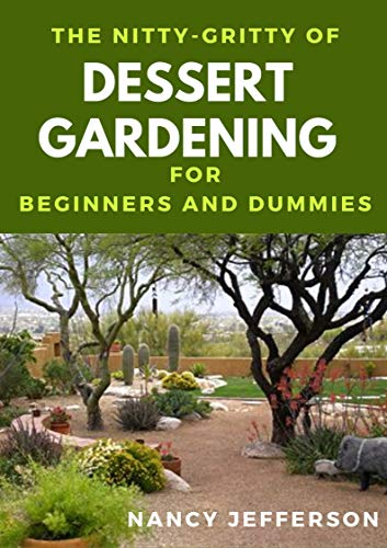 The Nitty-Gritty Dessert Gardening For Beginners And Dummies: The Basic Guide To Dessert Gardening For Beginners And Dummies (English Edition)