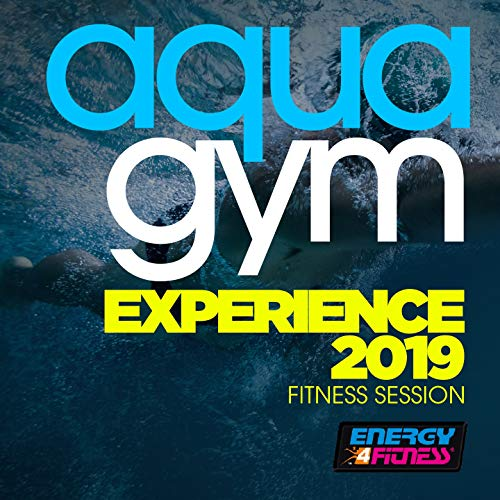 Aqua Gym Experience 2019 Fitness Session (15 Tracks Non-Stop Mixed Compilation for Fitness & Workout - 128 Bpm / 32 Count)