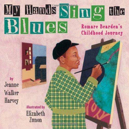 My Hands Sing the Blues: Romare Bearden's Childhood Journey by Harvey, Jeanne Walker (September 1, 2011) Hardcover