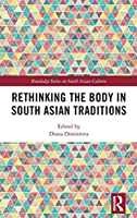 Rethinking the Body in South Asian Traditions (Routledge Series on South Asian Culture)