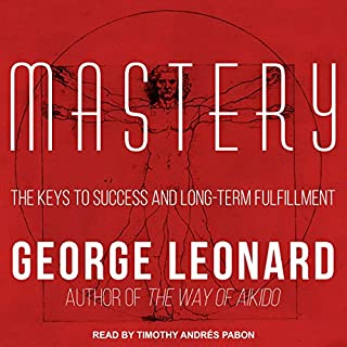Mastery     The Keys to Success and Long-Term Fulfillment              Written by:                                                                                                                                 George Leonard                               Narrated by:                                                                                                                                 Timothy Andrés Pabon                      Length: 3 hrs and 37 mins     10 ratings     Overall 4.2