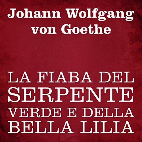 """Johann Wolfgang von Goethe: """"La fiaba del serpente verde e della bella Lilia"""""""