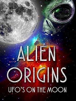 Alien Origins  UFOs on the Moon