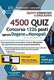 4500 Quesiti Concorso 1226 posti nell'Agenzia delle Dogane e dei Monopoli: Test commentati e simulazioni d'esame differenziate per diplomati e laureati per la prova preselettiva