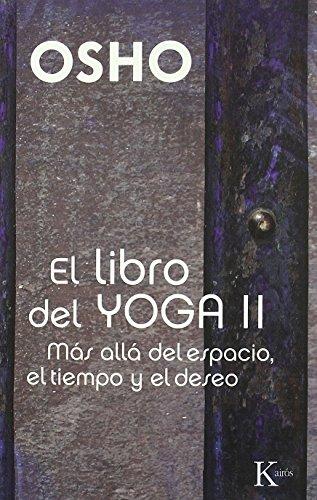 El libro del yoga II: Más allá del espacio, el tiempo y el deseo (Sabiduría Perenne)