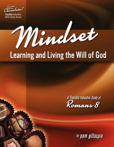 Sweeter Than Chocolate! Mindset: Learning and Living the Will of God -- An Inductive Study of Romans 8