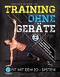 Training ohne Geräte: Fit mit dem 3D-System (Trainieren mit dem eigenen Körpergewicht) [Buch inkl....