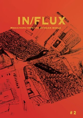 IN/FLUX #2: Mediatrips from the African World ( My African Mind / Lighting Strikes / Retelling Histories, My Mother Told Mee... / Memoire / The Society of the Spetacle / Le Sens de la Marche / River, Come Back / Black Smoke Rising Trilogy ) by Aryan Kaganof