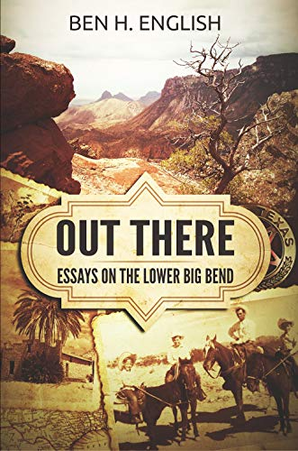 Out There: Essays on the Lower Big Bend (English Edition)