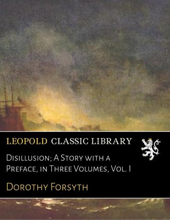 野生祭り委任Disillusion; A Story with a Preface, in Three Volumes, Vol. I