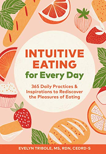 Intuitive Eating for Every Day: 365 Daily Practices & Inspirations to Rediscover the Pleasures of...