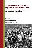 El movimiento obrero y las izquierdas en América Latina: Experiencias de lucha, inserción y organización, Volumen 2 (Historia y Ciencias Sociales)
