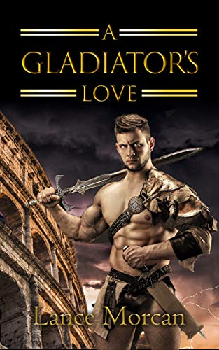 A Gladiator's Love by [Lance Morcan]