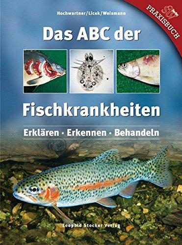 Das ABC der Fischkrankheiten: Erklären - Erkennen - Behandeln