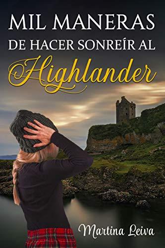 Mil maneras de hacer sonreír al Highlander eBook: Leiva, Martina: Amazon.es: Tienda Kindle