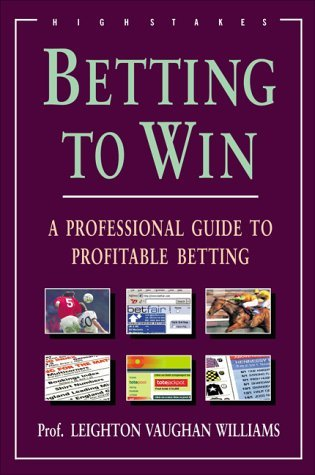 Betting to Win: A Professional Guide to Profitable Betting by Leighton Vaughan Williams (2003-11-01)