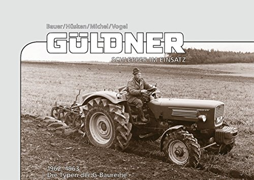 Güldner Schlepper im Einsatz: Die Typen der G-Baureihe 1962-1969