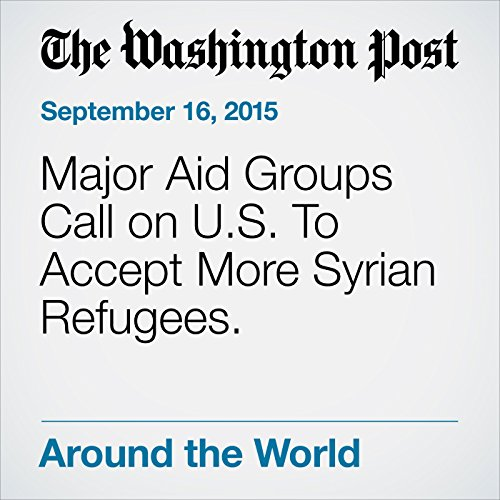 Major Aid Groups Call on U.S. To Accept More Syrian Refugees. cover art