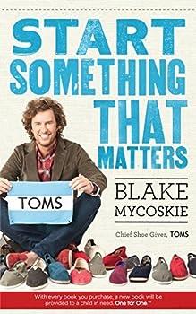 Start Something That Matters by Blake Mycoskie  2012-02-02