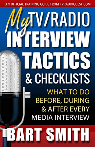 My TV/Radio Interview Tactics & Checklists: What To Do Before, During And After Every Media Interview (English Edition)