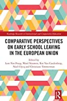 Comparative Perspectives on Early School Leaving in the European Union (Routledge Research in International and Comparative Education)