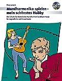 Mundharmonika spielen - mein schönstes Hobby: Die Schule für diatonische Mundharmonika ('Blues Harp') für Jugendliche und Erwachsene. Mundharmonika (diat.). Ausgabe mit CD.