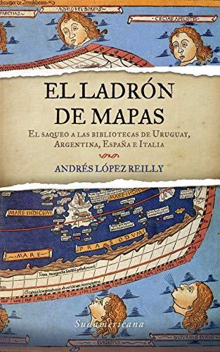 El ladrón de mapas: El saqueo a las bibliotecas de Uruguay, Argentina, España e Italia