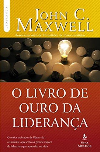 O Livro de ouro da liderança (Coleção Liderança com John C. Maxwell)