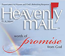 Heavenly Mail/Words of Promise: Prayers Letters to Heaven and God's Refreshing Response by [G.A. Myers]