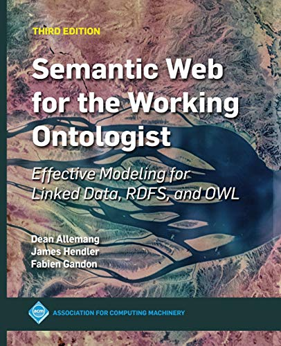 Compare Textbook Prices for Semantic Web for the Working Ontologist: Effective Modeling for Linked Data, RDFS, and OWL Acm Books 3 Edition ISBN 9781450376143 by Hendler, James,Gandon, Fabien,Allemang, Dean