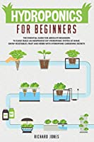 Hydroponics For Beginners: The Essential Guide For Absolute Beginners To Easily Build An Inexpensive DIY Hydroponic System At Home. Grow Vegetables, Fruit And Herbs With Hydroponic Gardening Secrets (Gardening Bliss)