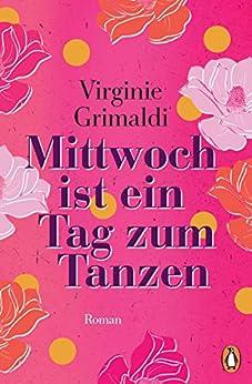 Mittwoch ist ein Tag zum Tanzen: Roman (German Edition) by [Virginie Grimaldi, Maria Hoffmann-Dartevelle]