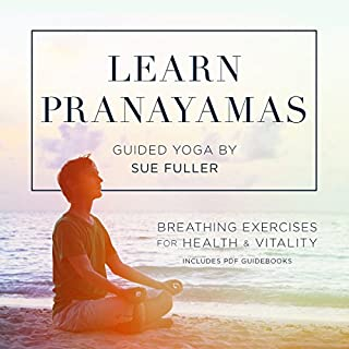 Learn Pranayamas     Breathing Exercises for Health and Vitality              By:                                                                                                                                 Sue Fuller                               Narrated by:                                                                                                                                 Sue Fuller                      Length: 2 hrs and 10 mins     Not rated yet     Overall 0.0