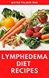 LYMPHEDEMA DIET RECIPES : The Ultimate Guide On Lymphedema Managements And Nutrients Replenishing (English Edition)