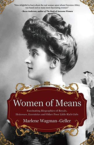 Compare Textbook Prices for Women of Means: The Fascinating Biographies of Royals, Heiresses, Eccentrics and Other Poor Little Rich Girls Bios of Royalty and Rich & Famous, for Fans of Lady in Waiting Celebrating Women  ISBN 9781642500172 by Wagman-Geller, Marlene