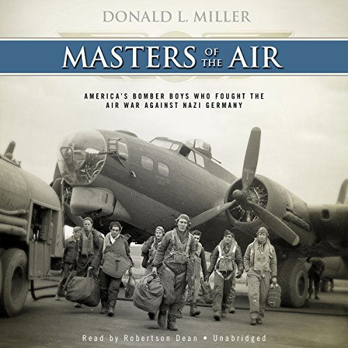 Masters of the Air     America's Bomber Boys Who Fought the Air War Against Nazi Germany              Written by:                                                                                                                                 Donald L. Miller                               Narrated by:                                                                                                                                 Robertson Dean                      Length: 25 hrs and 15 mins     8 ratings     Overall 4.9